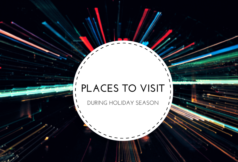 Places Worth Visiting During Holidays